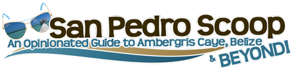 San Pedro Scoop, An Opinionated Guide to Ambergris Caye, Belize & Beyond!