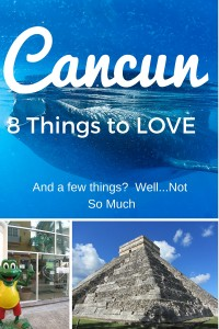 8 Things I LOVE About Cancun, Mexico. And a few? Not so much.