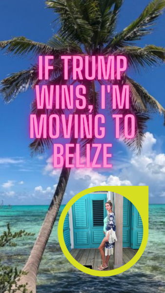 If Trump WIns, I'm Moving to Belize